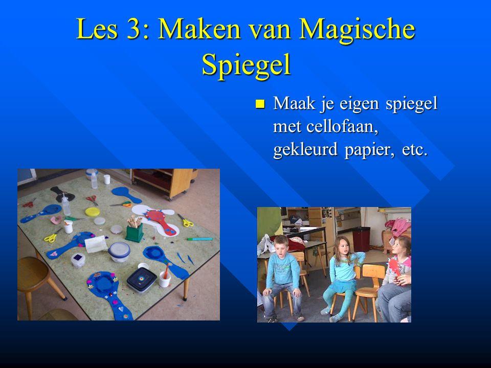 Les 3: Maken van Magische Spiegel Maak je eigen spiegel met cellofaan, gekleurd papier, etc.