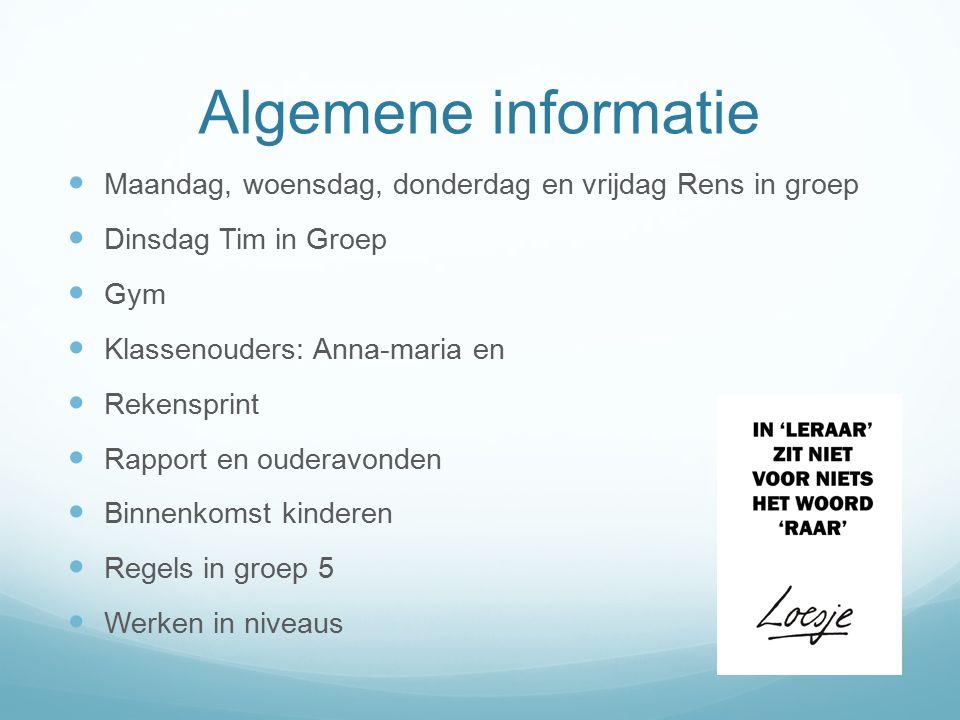 Algemene informatie Maandag, woensdag, donderdag en vrijdag Rens in groep Dinsdag Tim in Groep Gym Klassenouders: Anna-maria en Rekensprint Rapport en
