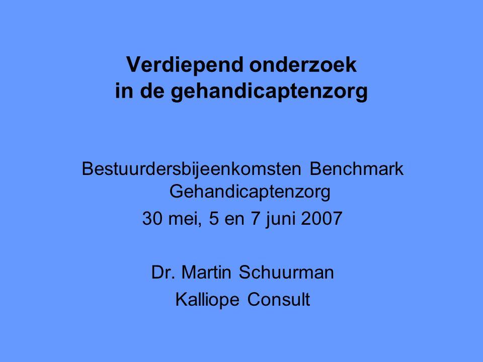 Verdiepend onderzoek in de gehandicaptenzorg Bestuurdersbijeenkomsten Benchmark Gehandicaptenzorg 30 mei, 5 en 7 juni 2007 Dr.
