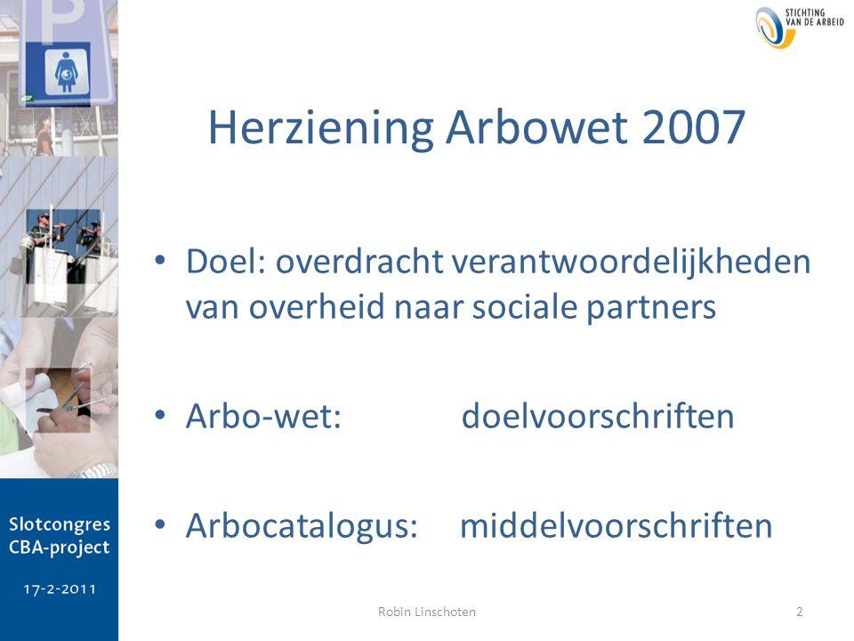 Herziening Arbowet 2007 Doel: overdracht verantwoordelijkheden van overheid naar sociale partners Arbo-wet: doelvoorschriften Arbocatalogus: middelvoo