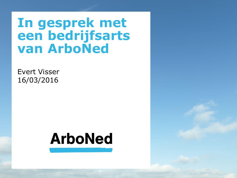 In gesprek met een bedrijfsarts van ArboNed Evert Visser 16/03/2016