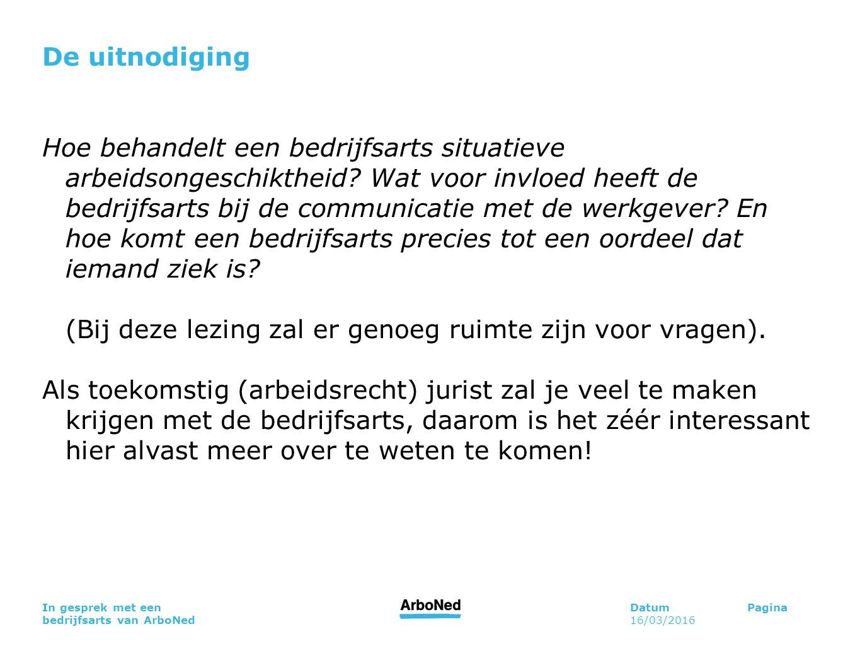 DatumPagina 16/03/2016 In gesprek met een bedrijfsarts van ArboNed De uitnodiging Hoe behandelt een bedrijfsarts situatieve arbeidsongeschiktheid.