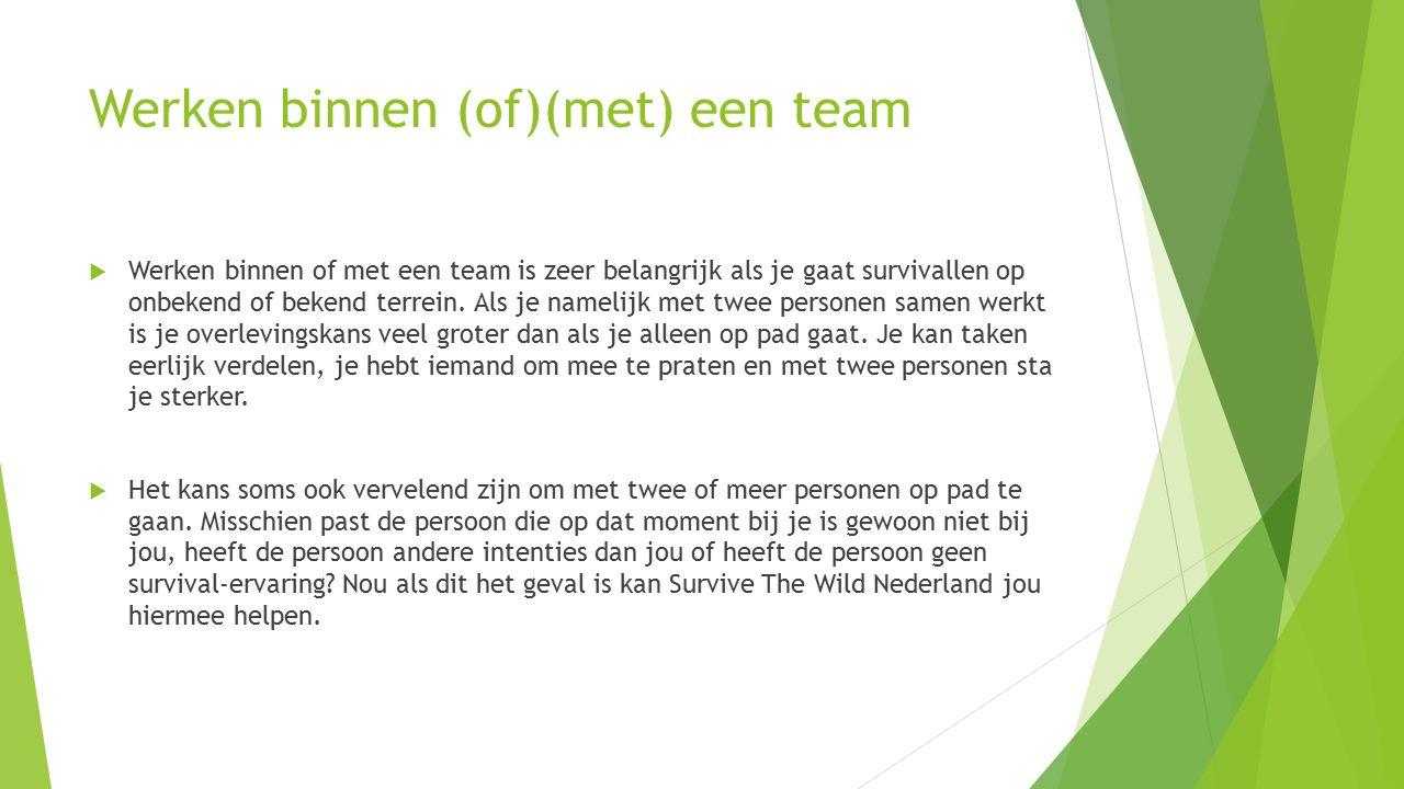 Werken binnen (of)(met) een team  Werken binnen of met een team is zeer belangrijk als je gaat survivallen op onbekend of bekend terrein.