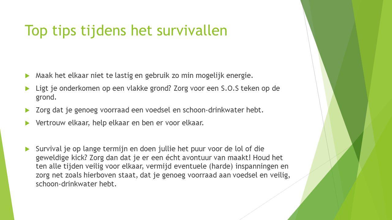 Top tips tijdens het survivallen  Maak het elkaar niet te lastig en gebruik zo min mogelijk energie.
