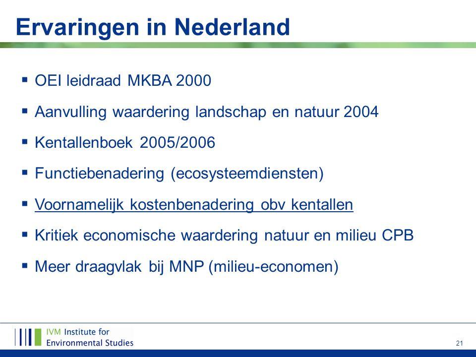 21 Ervaringen in Nederland  OEI leidraad MKBA 2000  Aanvulling waardering landschap en natuur 2004  Kentallenboek 2005/2006  Functiebenadering (ec