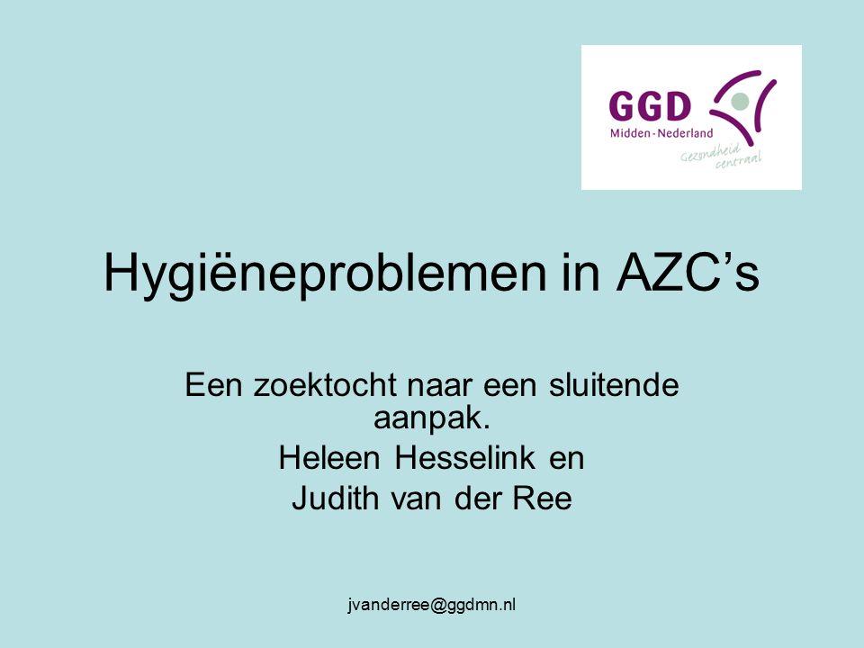 jvanderree@ggdmn.nl Hygiëneproblemen in AZC's Een zoektocht naar een sluitende aanpak.
