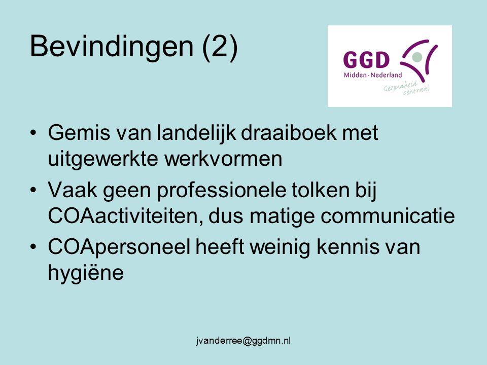 jvanderree@ggdmn.nl Bevindingen (2) Gemis van landelijk draaiboek met uitgewerkte werkvormen Vaak geen professionele tolken bij COAactiviteiten, dus matige communicatie COApersoneel heeft weinig kennis van hygiëne