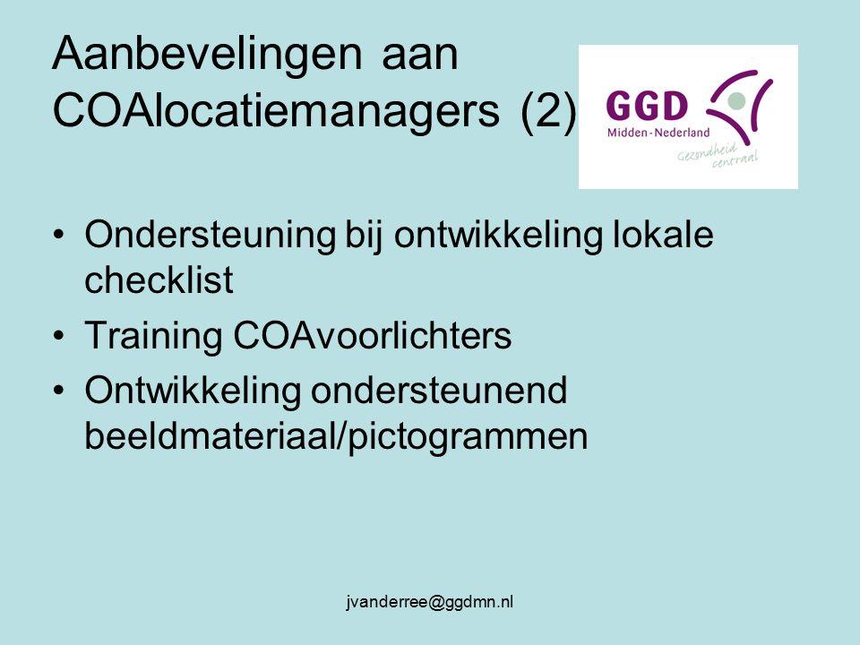 jvanderree@ggdmn.nl Aanbevelingen aan COAlocatiemanagers (2) Ondersteuning bij ontwikkeling lokale checklist Training COAvoorlichters Ontwikkeling ondersteunend beeldmateriaal/pictogrammen