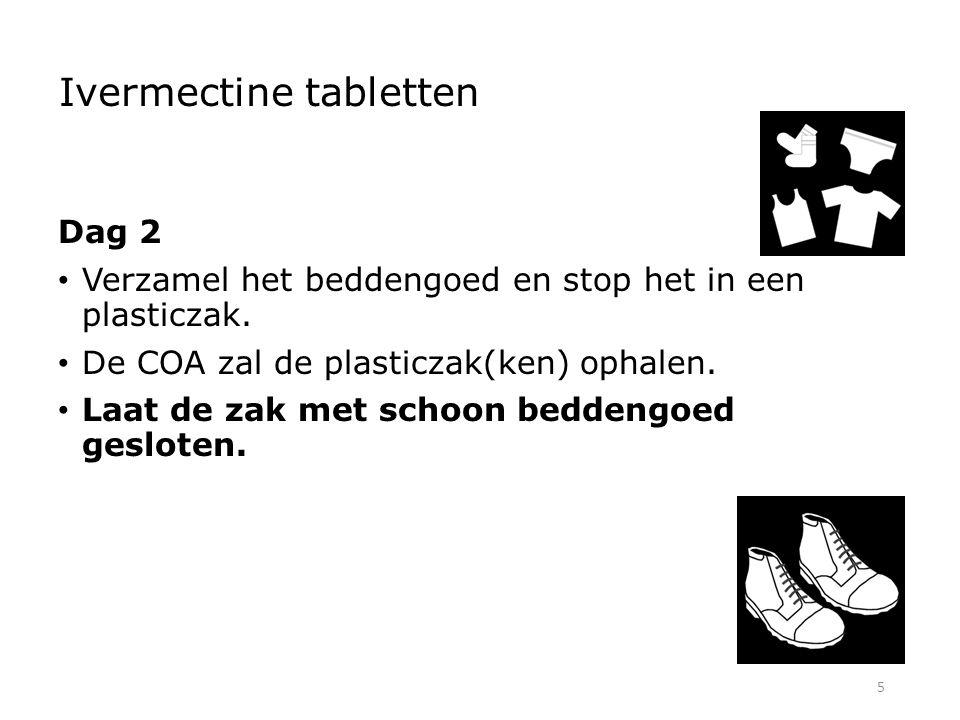 5 Ivermectine tabletten Dag 2 Verzamel het beddengoed en stop het in een plasticzak. De COA zal de plasticzak(ken) ophalen. Laat de zak met schoon bed