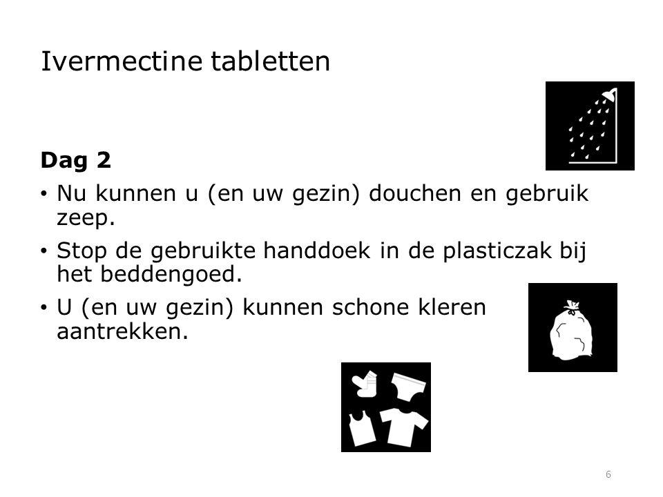6 Ivermectine tabletten Dag 2 Nu kunnen u (en uw gezin) douchen en gebruik zeep. Stop de gebruikte handdoek in de plasticzak bij het beddengoed. U (en
