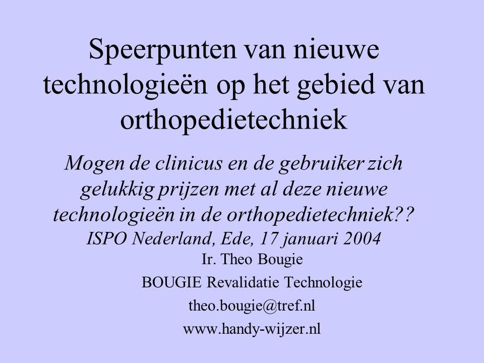 Speerpunten van nieuwe technologieën op het gebied van orthopedietechniek Mogen de clinicus en de gebruiker zich gelukkig prijzen met al deze nieuwe technologieën in de orthopedietechniek?.