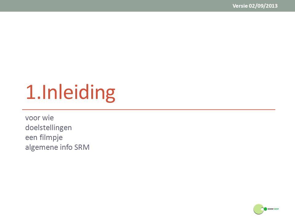 1.Inleiding voor wie doelstellingen een filmpje algemene info SRM Versie 02/09/2013