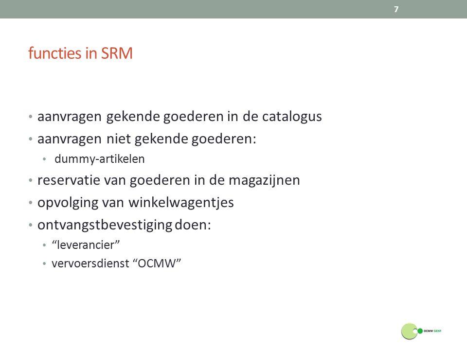 functies in SRM aanvragen gekende goederen in de catalogus aanvragen niet gekende goederen: dummy-artikelen reservatie van goederen in de magazijnen opvolging van winkelwagentjes ontvangstbevestiging doen: leverancier vervoersdienst OCMW 7