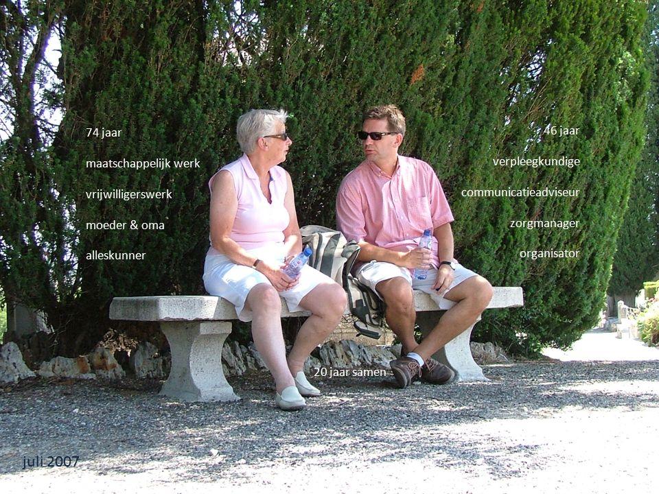 juli 2007 74 jaar maatschappelijk werk vrijwilligerswerk moeder & oma alleskunner 46 jaar verpleegkundige communicatieadviseur zorgmanager organisator 20 jaar samen