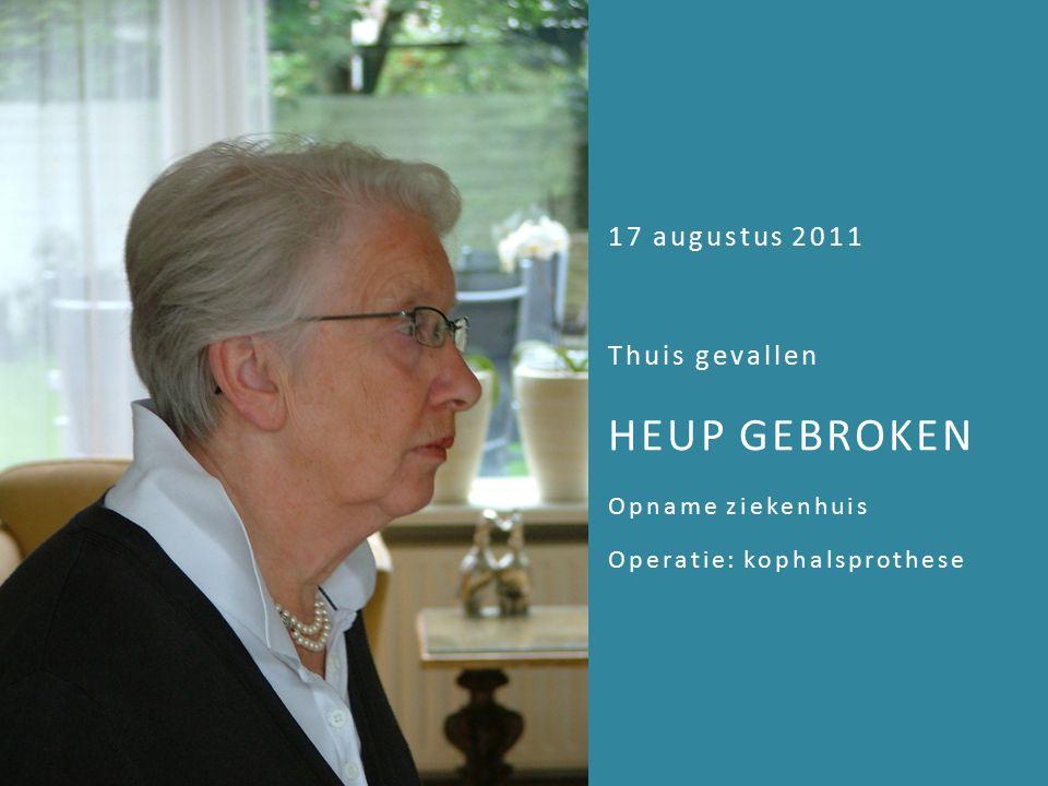 juni 2008 17 augustus 2011 Thuis gevallen HEUP GEBROKEN Opname ziekenhuis Operatie: kophalsprothese