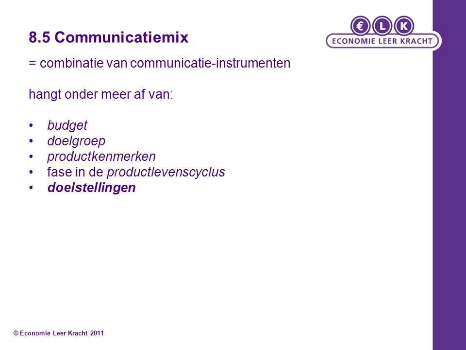 8.5 Communicatiemix = combinatie van communicatie-instrumenten hangt onder meer af van: budget doelgroep productkenmerken fase in de productlevenscyclus doelstellingen © Economie Leer Kracht 2011