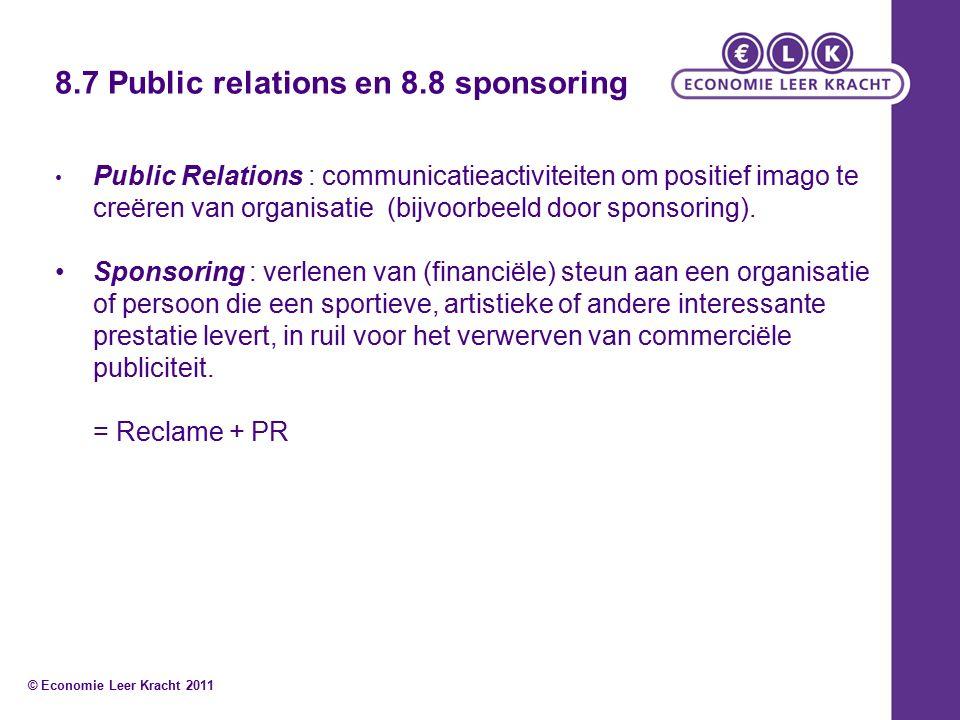 8.7 Public relations en 8.8 sponsoring Public Relations : communicatieactiviteiten om positief imago te creëren van organisatie (bijvoorbeeld door sponsoring).