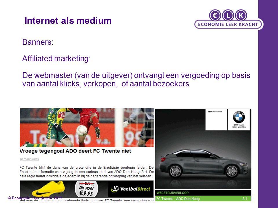 Banners: Affiliated marketing: De webmaster (van de uitgever) ontvangt een vergoeding op basis van aantal klicks, verkopen, of aantal bezoekers Internet als medium © Economie Leer Kracht 2011