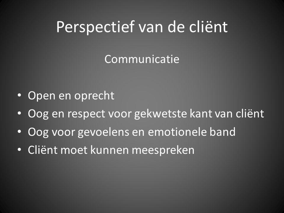 Perspectief van de cliënt Communicatie Open en oprecht Oog en respect voor gekwetste kant van cliënt Oog voor gevoelens en emotionele band Cliënt moet kunnen meespreken