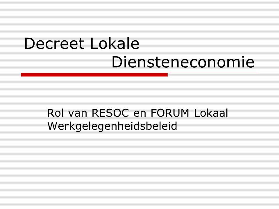 Decreet Lokale Diensteneconomie Rol van RESOC en FORUM Lokaal Werkgelegenheidsbeleid