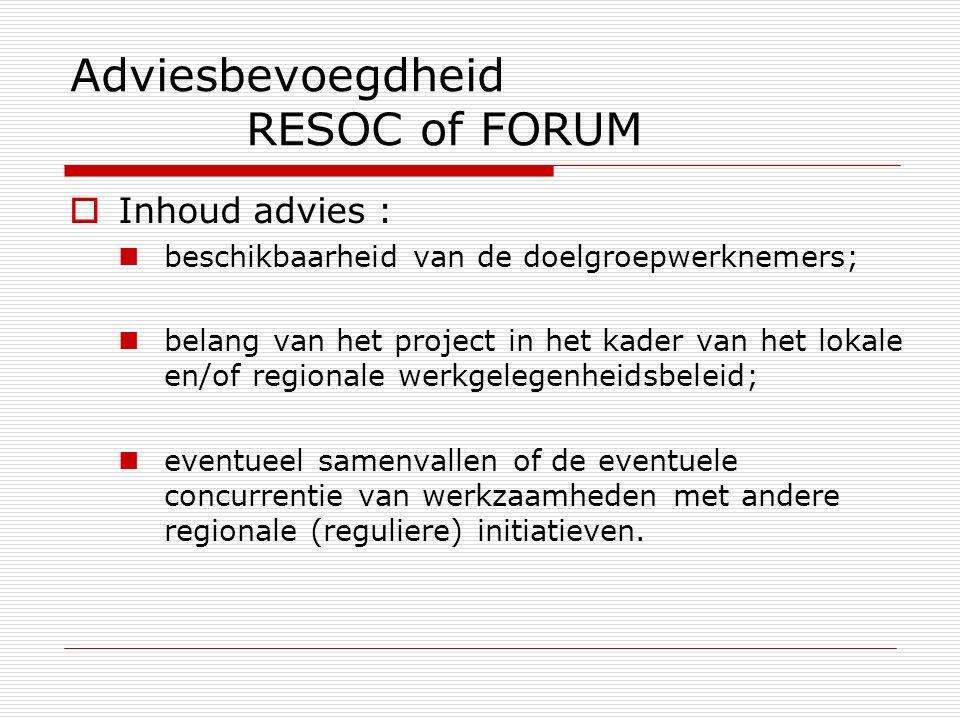 Adviesbevoegdheid RESOC of FORUM  Inhoud advies : beschikbaarheid van de doelgroepwerknemers; belang van het project in het kader van het lokale en/o