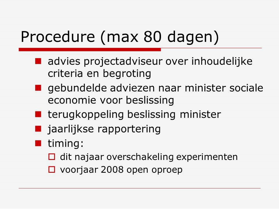 Procedure (max 80 dagen) advies projectadviseur over inhoudelijke criteria en begroting gebundelde adviezen naar minister sociale economie voor beslis