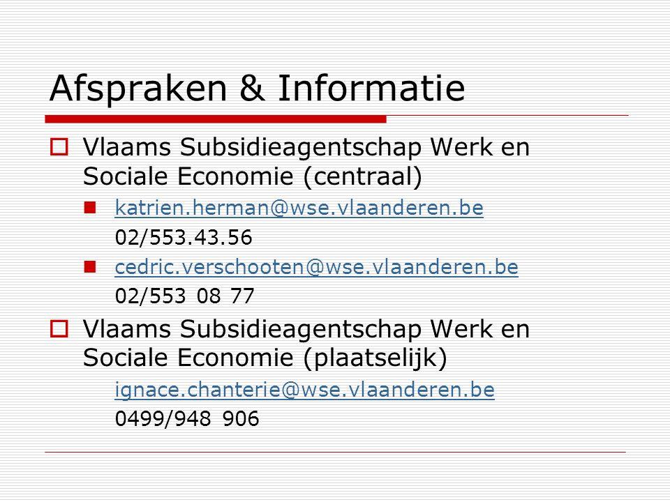 Afspraken & Informatie  Vlaams Subsidieagentschap Werk en Sociale Economie (centraal) katrien.herman@wse.vlaanderen.be 02/553.43.56 cedric.verschoote