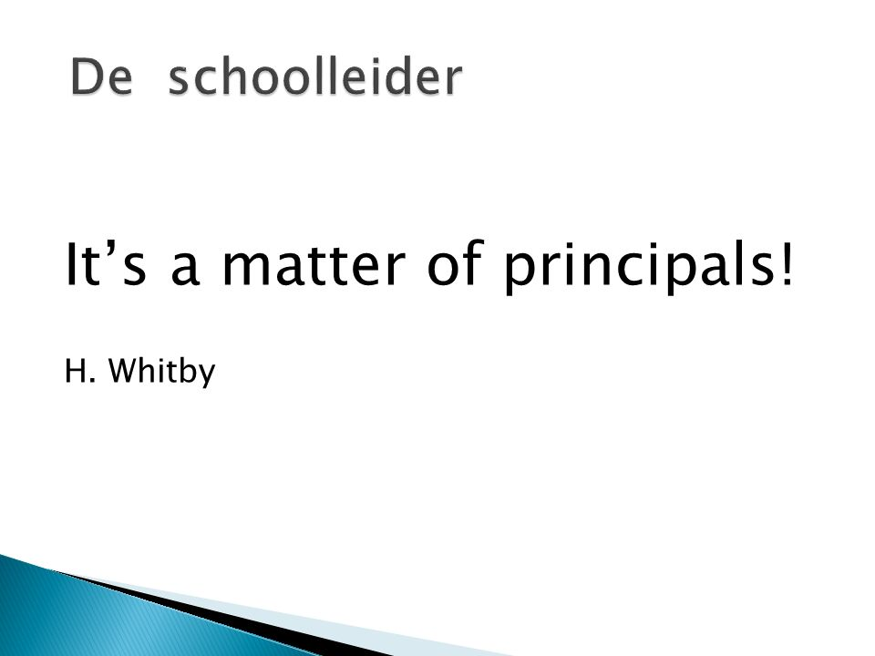 It's a matter of principals! H. Whitby