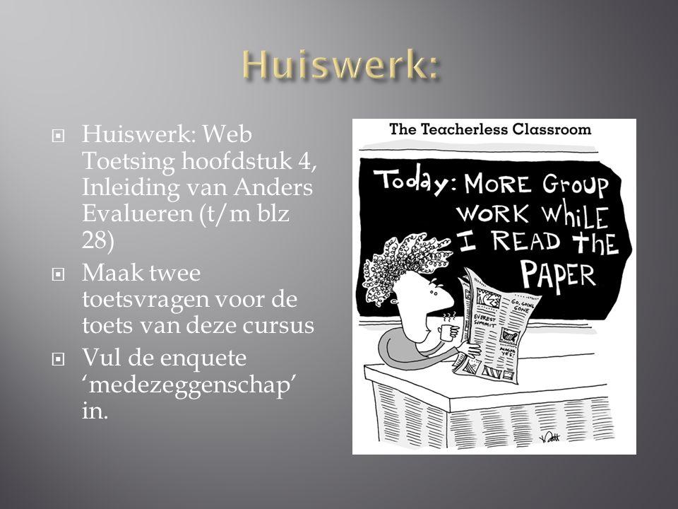  Huiswerk: Web Toetsing hoofdstuk 4, Inleiding van Anders Evalueren (t/m blz 28)  Maak twee toetsvragen voor de toets van deze cursus  Vul de enquete 'medezeggenschap' in.
