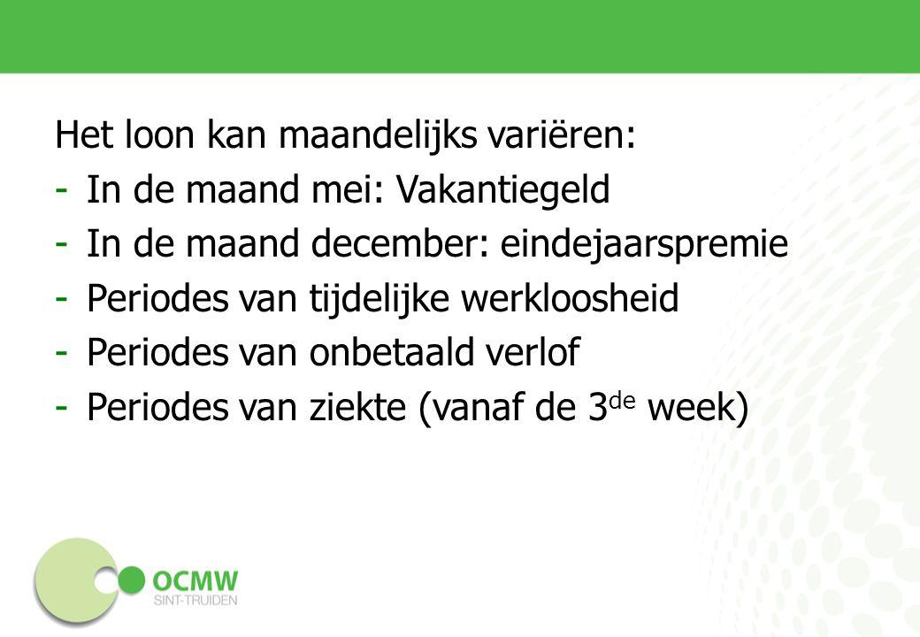 Het loon kan maandelijks variëren: -In de maand mei: Vakantiegeld -In de maand december: eindejaarspremie -Periodes van tijdelijke werkloosheid -Periodes van onbetaald verlof -Periodes van ziekte (vanaf de 3 de week)