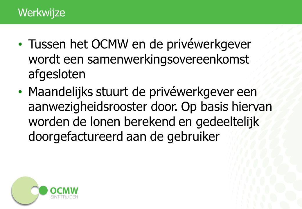 Werkwijze Tussen het OCMW en de privéwerkgever wordt een samenwerkingsovereenkomst afgesloten Maandelijks stuurt de privéwerkgever een aanwezigheidsrooster door.