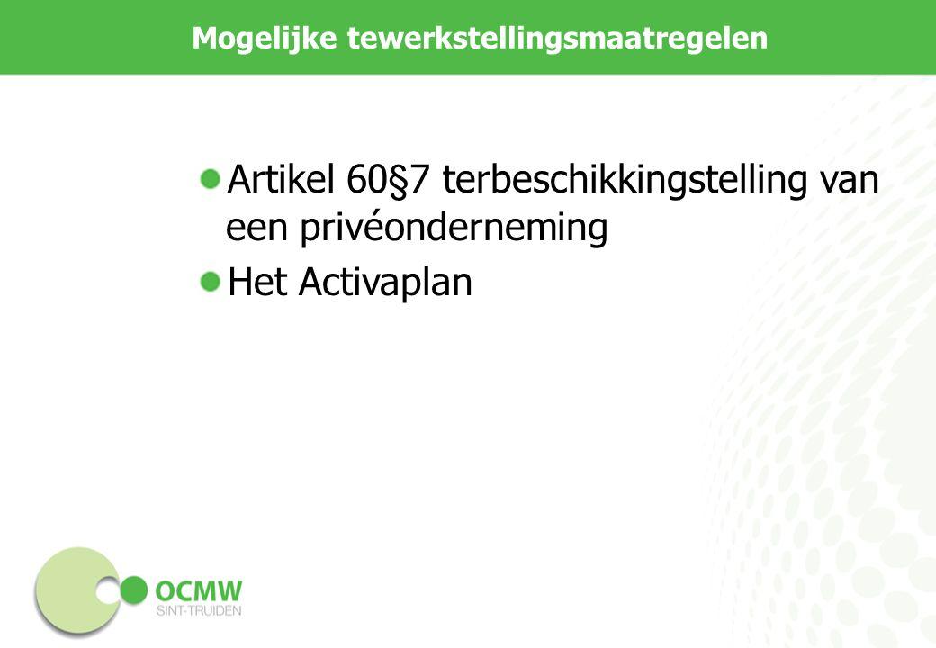 Mogelijke tewerkstellingsmaatregelen Artikel 60§7 terbeschikkingstelling van een privéonderneming Het Activaplan