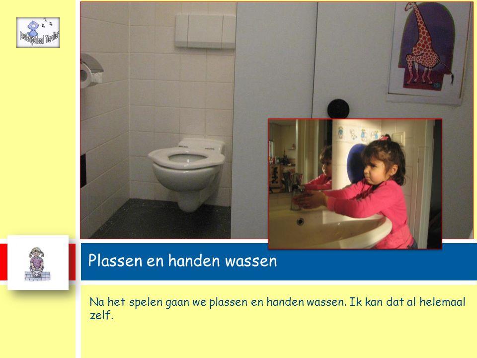 Na het spelen gaan we plassen en handen wassen. Ik kan dat al helemaal zelf. Plassen en handen wassen