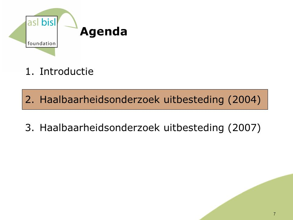 Agenda 1.Introductie 2.Haalbaarheidsonderzoek uitbesteding (2004) 3.Haalbaarheidsonderzoek uitbesteding (2007) 7