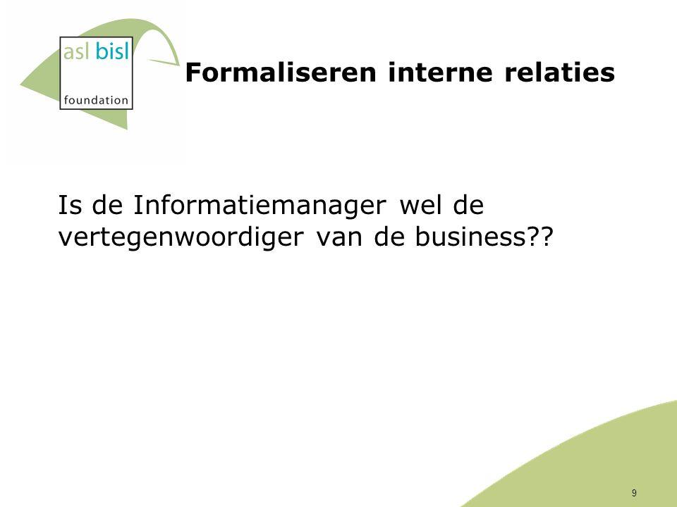 9 Formaliseren interne relaties Is de Informatiemanager wel de vertegenwoordiger van de business