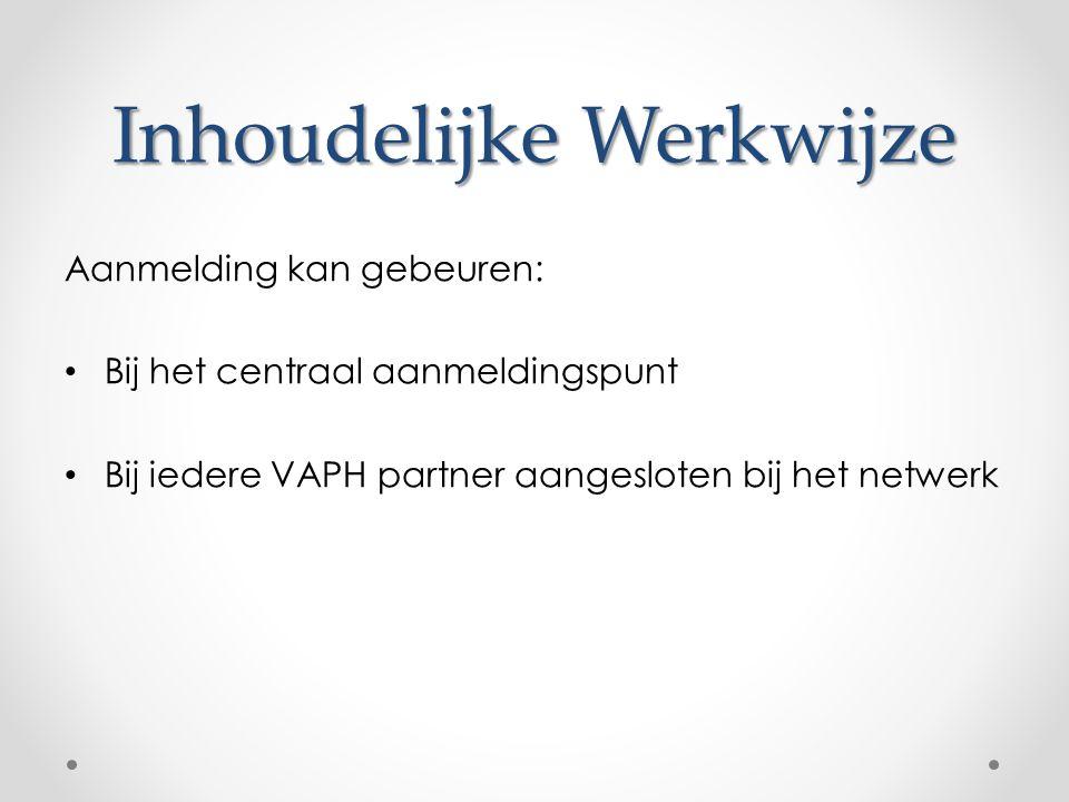 Inhoudelijke Werkwijze Aanmelding kan gebeuren: Bij het centraal aanmeldingspunt Bij iedere VAPH partner aangesloten bij het netwerk
