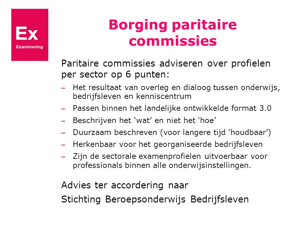 Borging paritaire commissies Paritaire commissies adviseren over profielen per sector op 6 punten: – Het resultaat van overleg en dialoog tussen onder