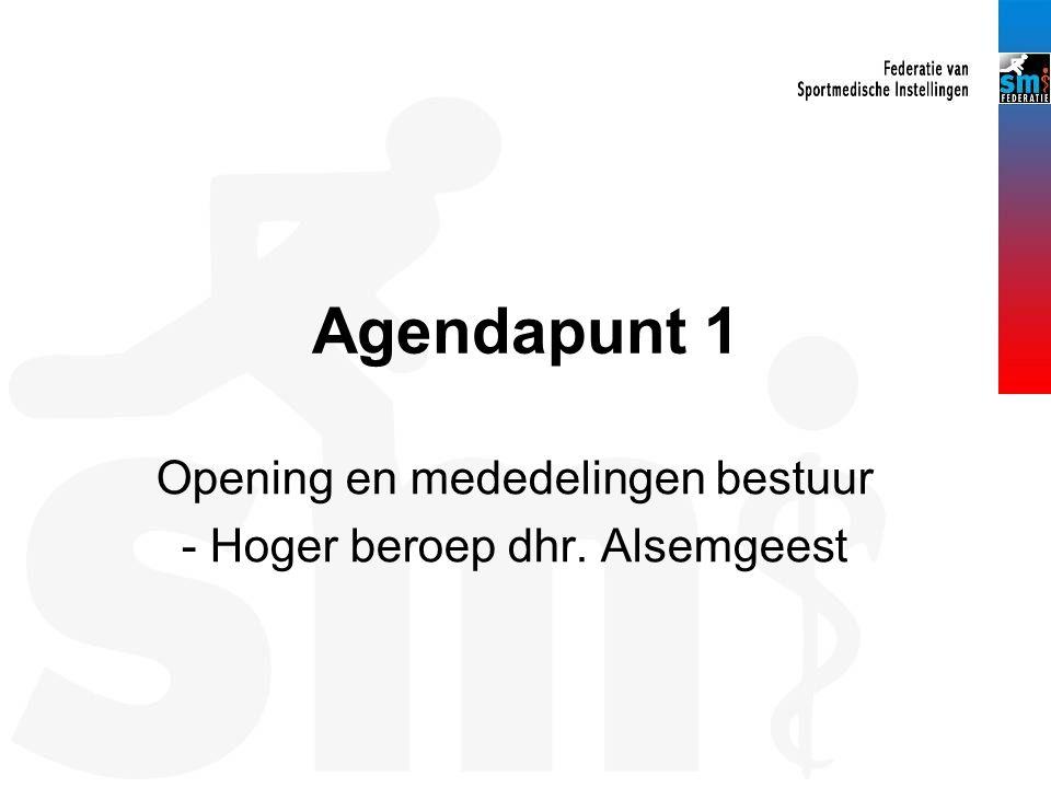 Agendapunt 1 Opening en mededelingen bestuur - Hoger beroep dhr. Alsemgeest