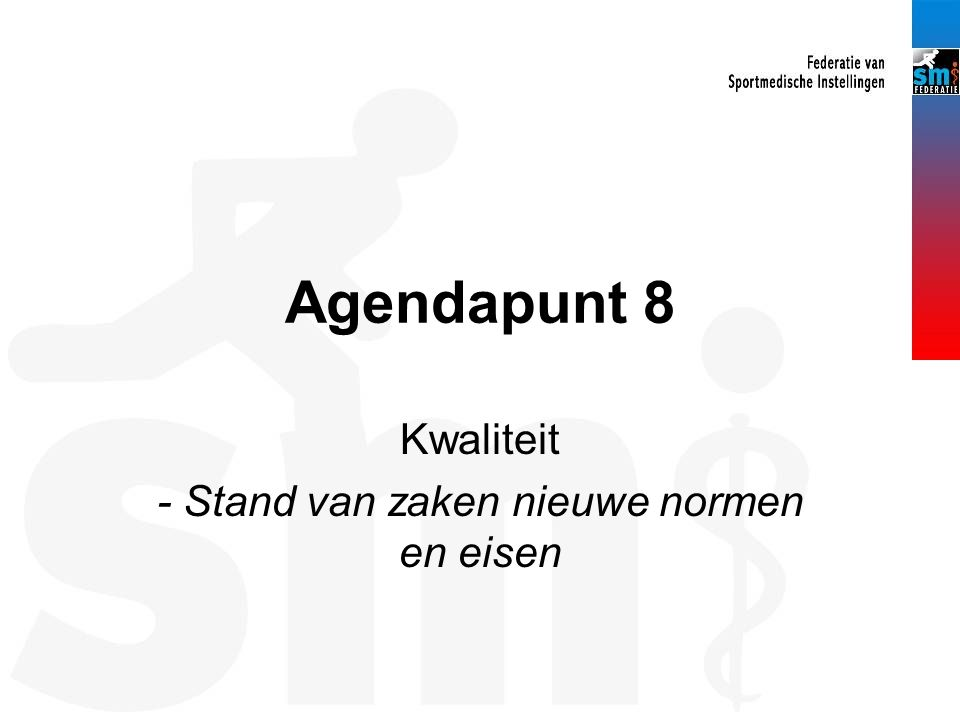 Agendapunt 8 Kwaliteit - Stand van zaken nieuwe normen en eisen