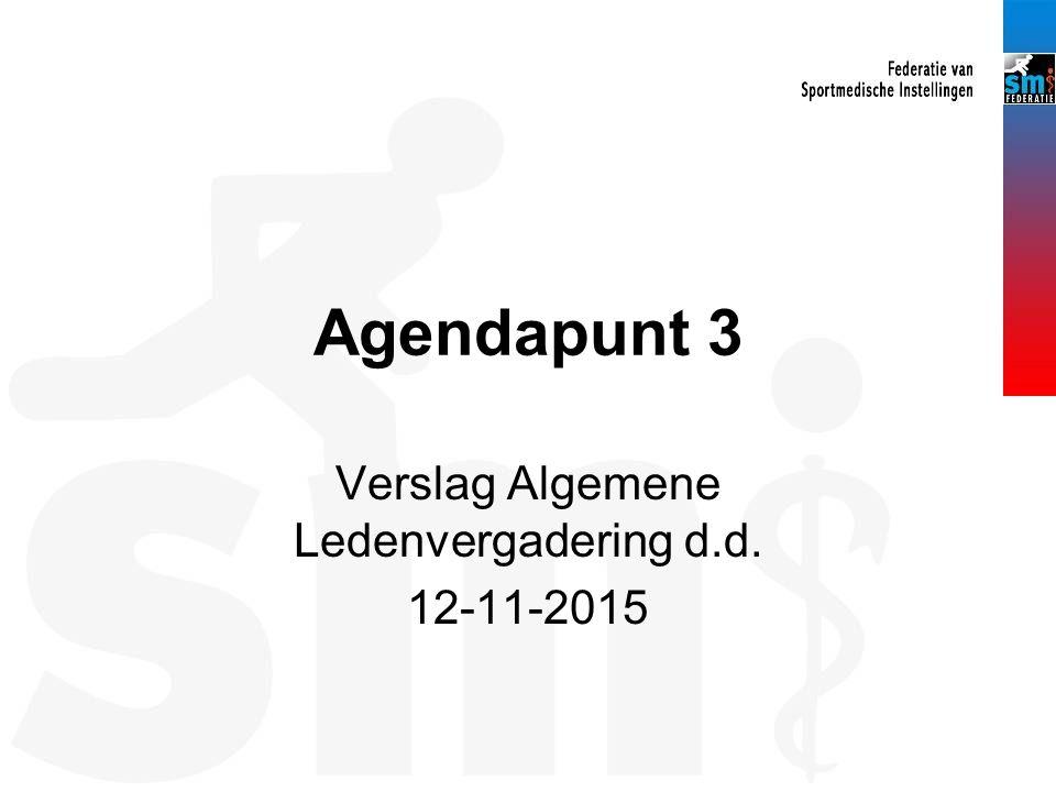 Agendapunt 3 Verslag Algemene Ledenvergadering d.d. 12-11-2015