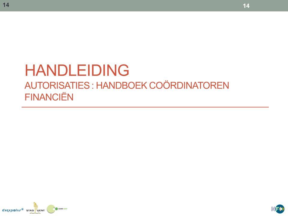 14 HANDLEIDING AUTORISATIES : HANDBOEK COÖRDINATOREN FINANCIËN 14