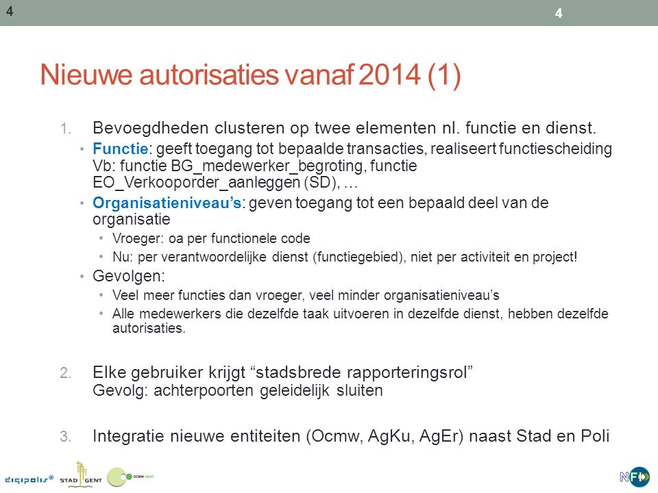4 Nieuwe autorisaties vanaf 2014 (1) 1. Bevoegdheden clusteren op twee elementen nl.