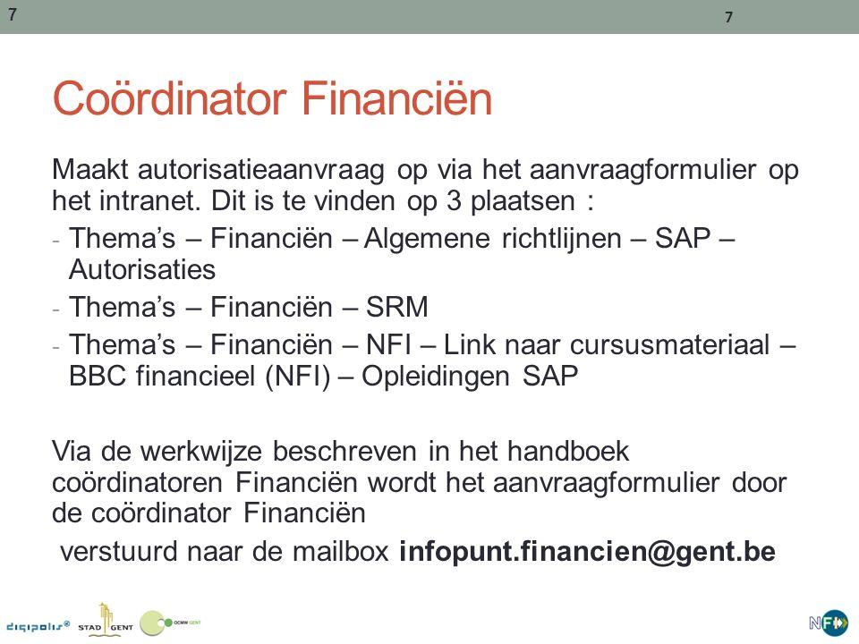 7 7 Coördinator Financiën Maakt autorisatieaanvraag op via het aanvraagformulier op het intranet.