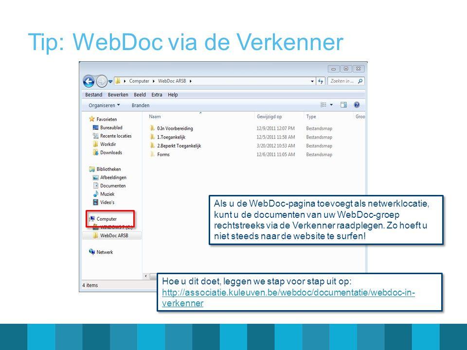 Tip: WebDoc via de Verkenner Hoe u dit doet, leggen we stap voor stap uit op: http://associatie.kuleuven.be/webdoc/documentatie/webdoc-in- verkenner H