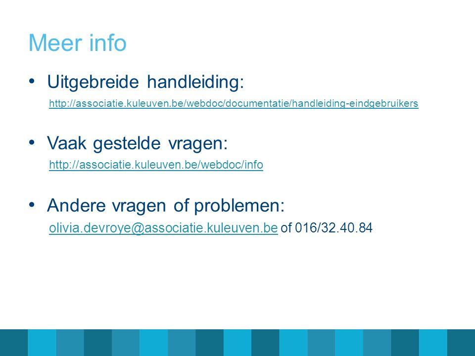 Meer info Uitgebreide handleiding: http://associatie.kuleuven.be/webdoc/documentatie/handleiding-eindgebruikers Vaak gestelde vragen: http://associati