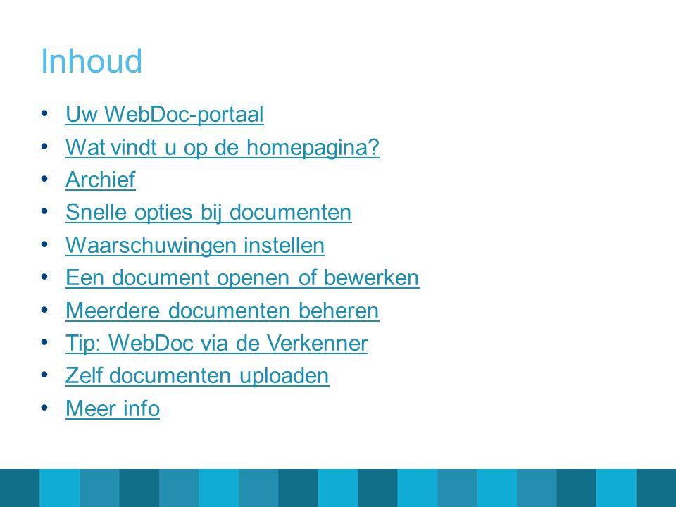 Inhoud Uw WebDoc-portaal Wat vindt u op de homepagina? Archief Snelle opties bij documenten Waarschuwingen instellen Een document openen of bewerken M