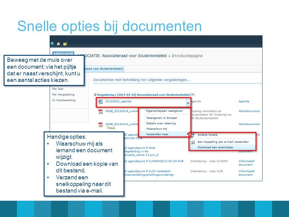 Snelle opties bij documenten Beweeg met de muis over een document; via het pijltje dat er naast verschijnt, kunt u een aantal acties kiezen. Handige o