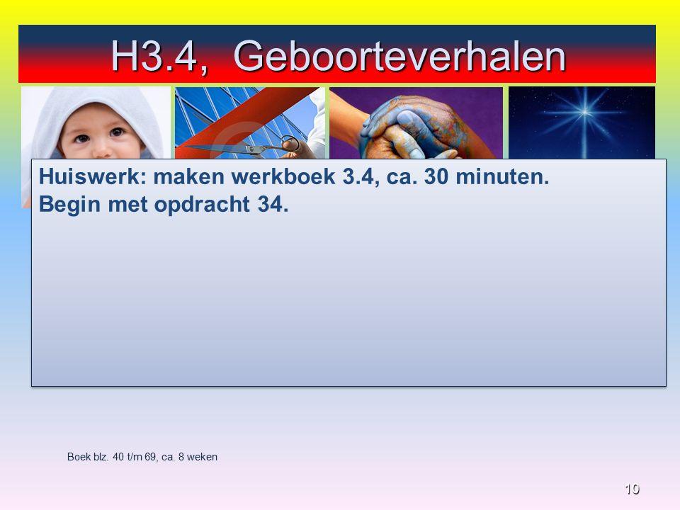 10 Boek blz. 40 t/m 69, ca. 8 weken Huiswerk: maken werkboek 3.4, ca.
