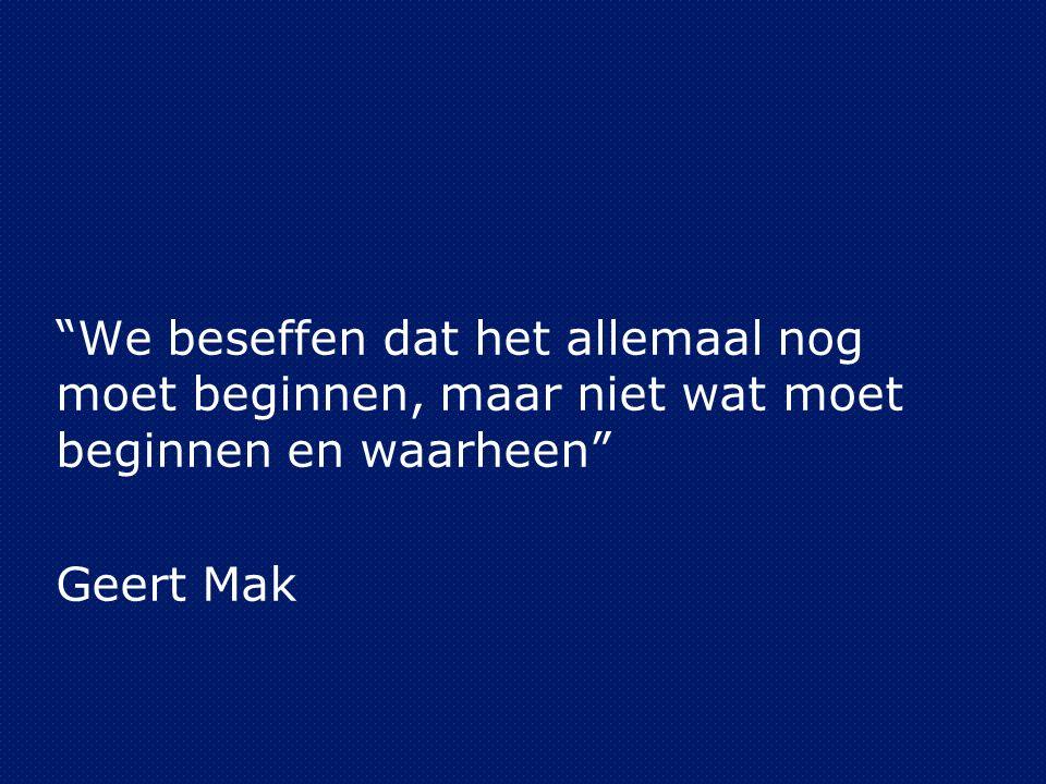 We beseffen dat het allemaal nog moet beginnen, maar niet wat moet beginnen en waarheen Geert Mak