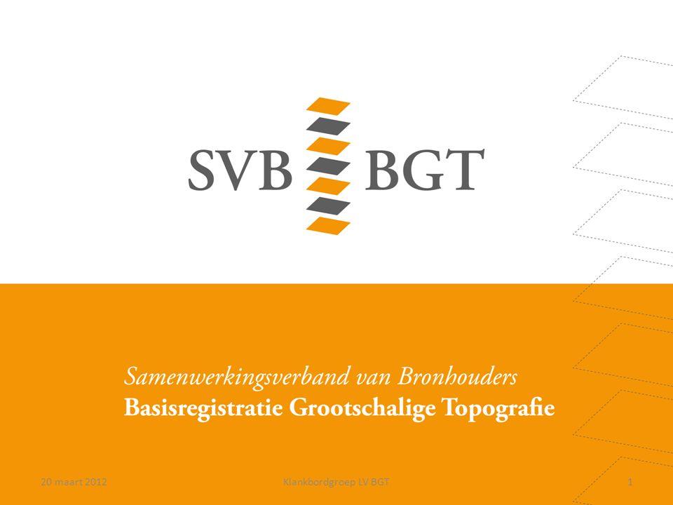 Kwartiermakersfase tot 1 april 2012 Oprichten van de stichting SVB-BGT Inrichten van de organisatie Voorbereiden van de transitie 220 maart 2012Klankbordgroep LV BGT